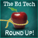 The Ed Tech Round Up