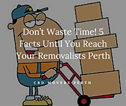 Don't Waste Time! 5 Facts Until You Reach Your Removalists Perth