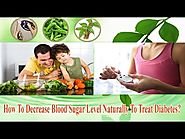 How To Decrease Blood Sugar Level Naturally To Treat Diabetes?