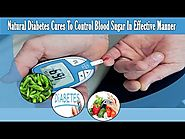 Natural Diabetes Cures To Control Blood Sugar In Effective Manner