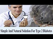 Simple And Natural Solution For Type 2 Diabetes
