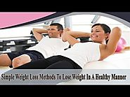Simple Weight Loss Methods To Lose Weight In A Healthy Manner
