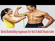Herbal Bodybuilding Supplements For Men To Build Muscles Safely