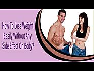 How To Lose Weight Easily Without Any Side Effect On Body?