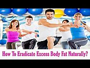How To Eradicate Excess Body Fat Naturally?