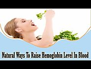 Natural Ways To Raise Hemoglobin Level In Blood