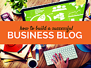 How To Build A Successful Business Blog (a Getting Started Guide)