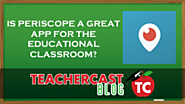 Is Periscope appropriate for education?