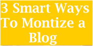 Top 3 Smart Ways to Monetize Your Blog | Onenaija Blog
