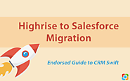 Endorsed Guide to Swift Highrise to Salesforce Migration [Tutorial]