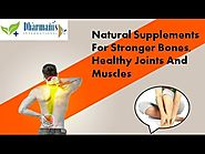 Natural Supplements For Stronger Bones, Healthy Joints And Muscles