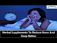 Herbal Supplements To Reduce Stress And Sleep Better
