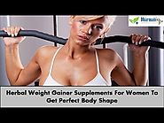 Herbal Weight Gainer Supplements For Women To Get Perfect Body Shape
