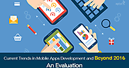 An Evaluation of Mobile Apps Development Trends now and Beyond 2016