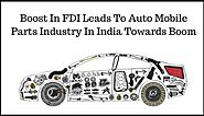 Boost In FDI Leads To Auto Mobile Parts Industry In India Towards Boom