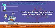 Manufacturers Of Auto Parts In India Using Online Marketing Trends For More Sales