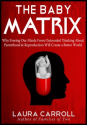 The Baby Matrix: Why Freeing Our Minds From Outmoded Thinking About Parenthood & Reproduction Will Create a Better Wo...
