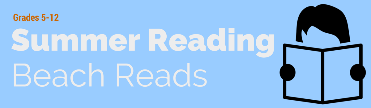 Headline for Beach Reads - Summer Reading Grades 5-12