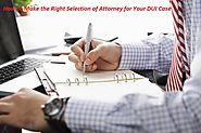 How to Make the Right Selection of Attorney for Your DUI Case - James Shaw