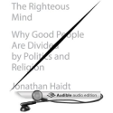 Amazon.com: The Righteous Mind: Why Good People Are Divided by Politics and Religion (Audible Audio Edition): Jonatha...