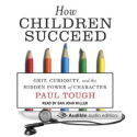 Amazon.com: How Children Succeed: Grit, Curiosity, and the Hidden Power of Character (Audible Audio Edition): Paul To...