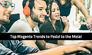 How can we include top magento trends from pedal to the metal?