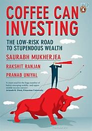 Coffee Can Investing: The Low Risk Road to Stupendous Wealth, Saurabh Mukherjea Rakshit Ranjan and Pranab Uniyal, 978...