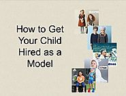 How to Get Your Child Hired as a Model