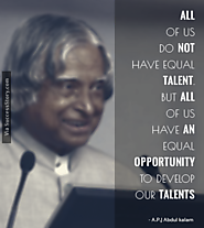 """All of us do not have equal talent. But , all of us have an equal opportunity to develop our talents."""