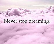 Never stop dreaming!