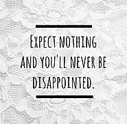 Expect Nothing!