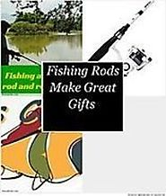 Fishing Rods Make Great Gifts
