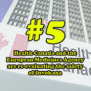 5 - Health Canada and the European Medicines Agency are re-evaluating the safety of Invokana