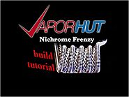 NICHROME FRENZY Stage-Heating Build TUTORIAL (for Experienced Builders)