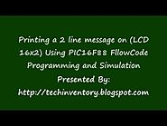 Printing a message LCD 16x2 PIC16F88 FlowCode Programming and Simulation