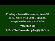Printing a formatted number on LCD (16x2) Using PIC16F88 FlowCode Programming and Simulation