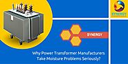 Why Power Transformer Manufacturers Take Moisture Problems Seriously?