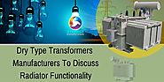 Dry Type Transformers Manufacturers To Discuss Radiator Functionality