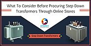 What To Consider Before Procuring Step Down Transformers Through Online Stores