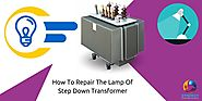 How To Repair The Lamp Of Step Down Transformer