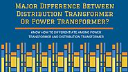 Major Difference Between Distribution Transformer Or Power Transformer?