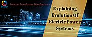 Furnace Transformer Manufacturers Explaining Evolution Of Electric Power Systems