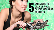 5 Exercises to Gear Up Your Cardio Workout Routines