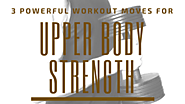 3 Powerful Workout Moves for Upper Body Strength