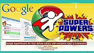 Google SuperPowers for Your School Library with Awesome Apps & Extens…