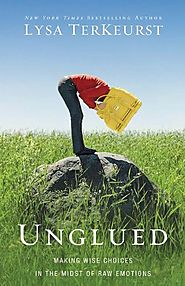 Unglued: Making Wise Choices in the Midst of Raw Emotions