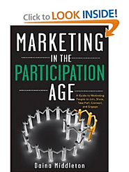 Marketing in the Participation Age: A Guide to Motivating People to Join, Share, Take Part, Connect, and Engage: Dain...