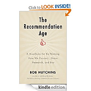 The Recommendation Age- A Manifesto for Re-Thinking How we Connect, Share, Research, and Buy: Bob Hutchins: Amazon.co...