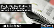 32+ Headline Formulas: The Non-Copywriter's Guide To Writing Headlines That Get The Clicks - Blog Marketing Academy