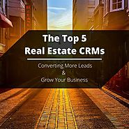 The Top 5 Real Estate CRM Tools For Converting More Leads